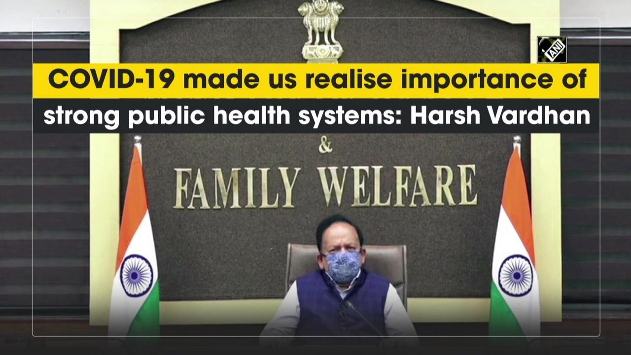 COVID-19 made us realise importance of strong public health systems: Harsh Vardhan