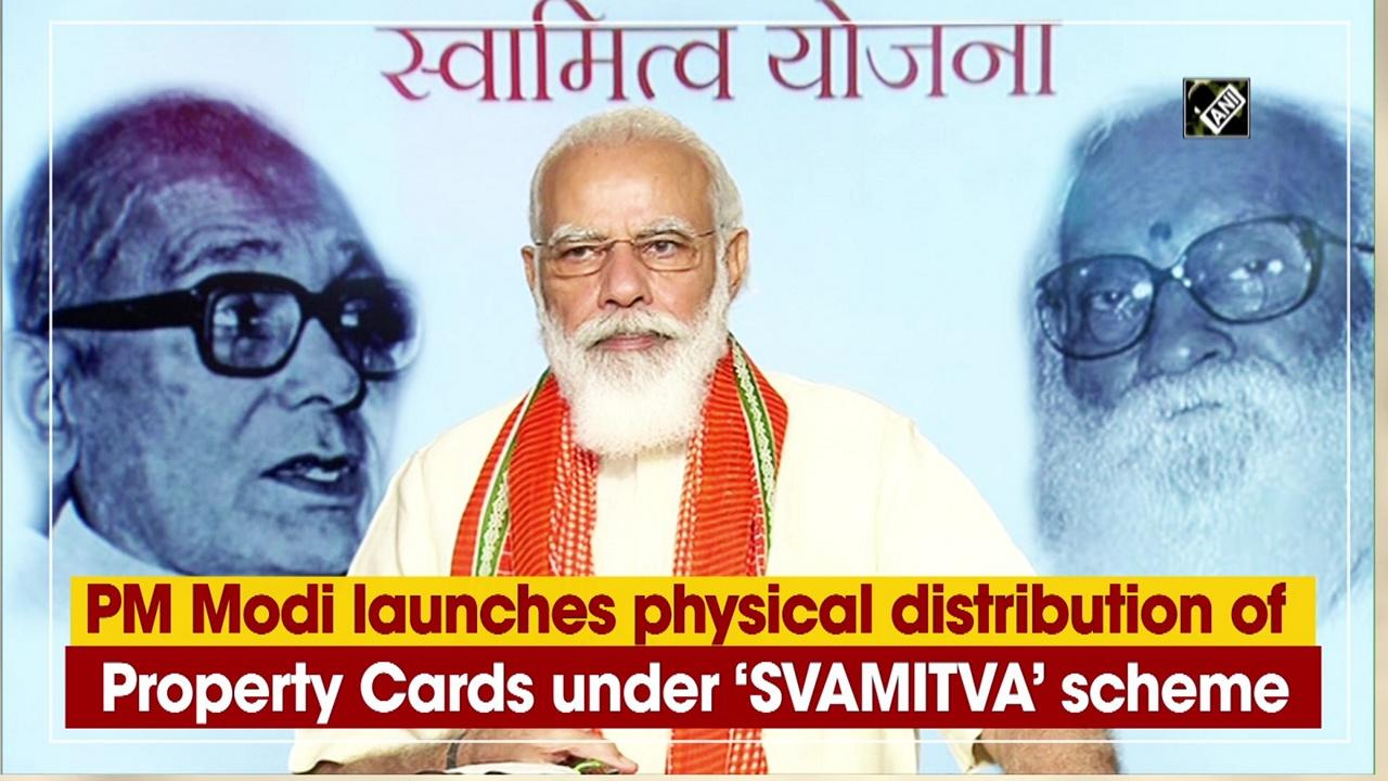 PM Modi launches physical distribution of Property Cards under 'SVAMITVA' scheme