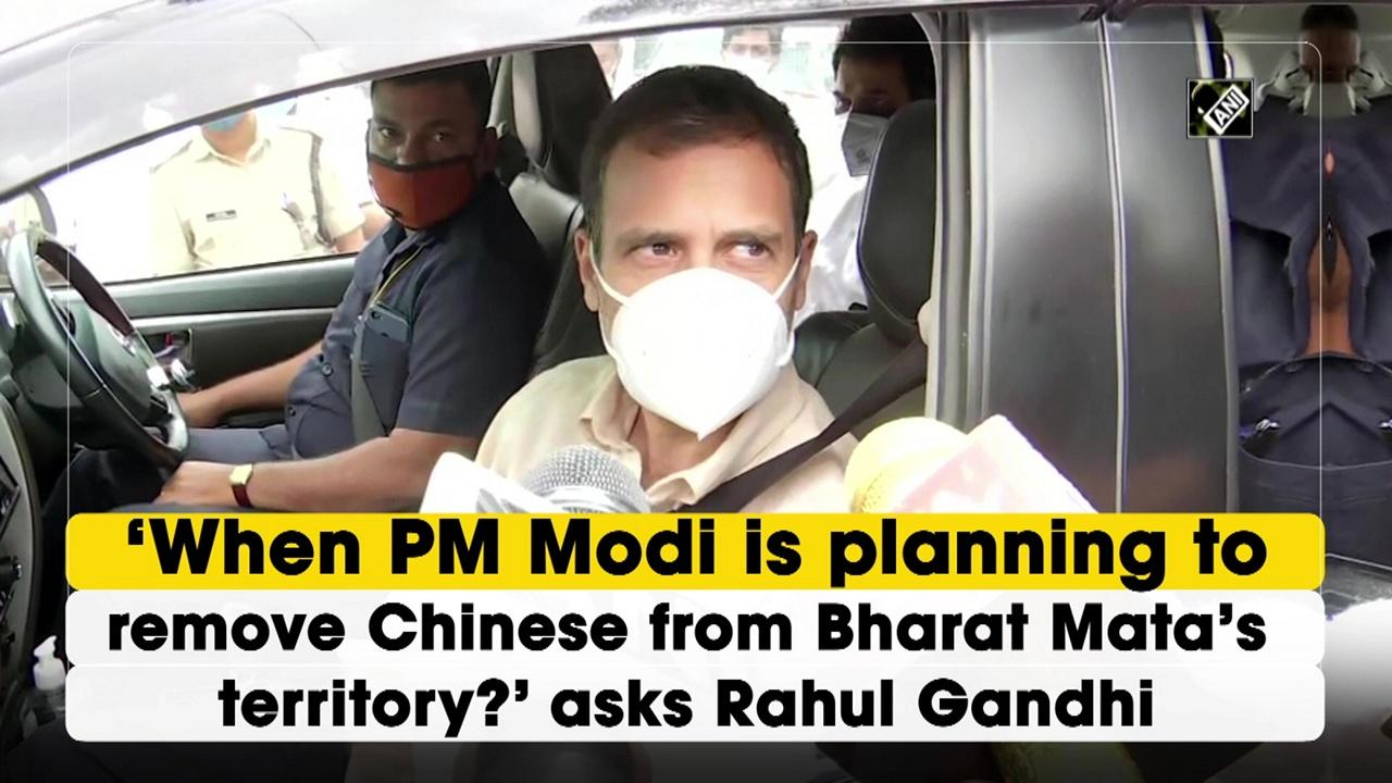 'When PM Modi is planning to remove Chinese from Bharat Mata's territory?' asks Rahul Gandhi