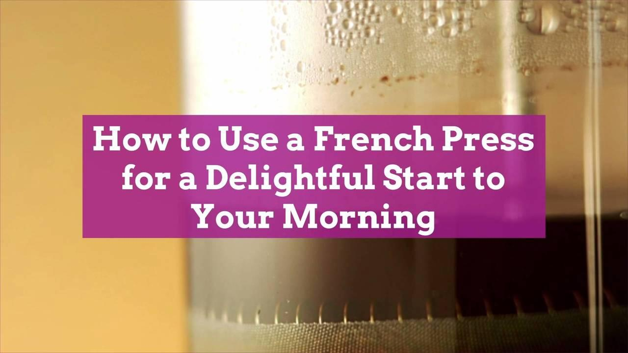 How to Use a French Press for a Delightful Start to Your Morning