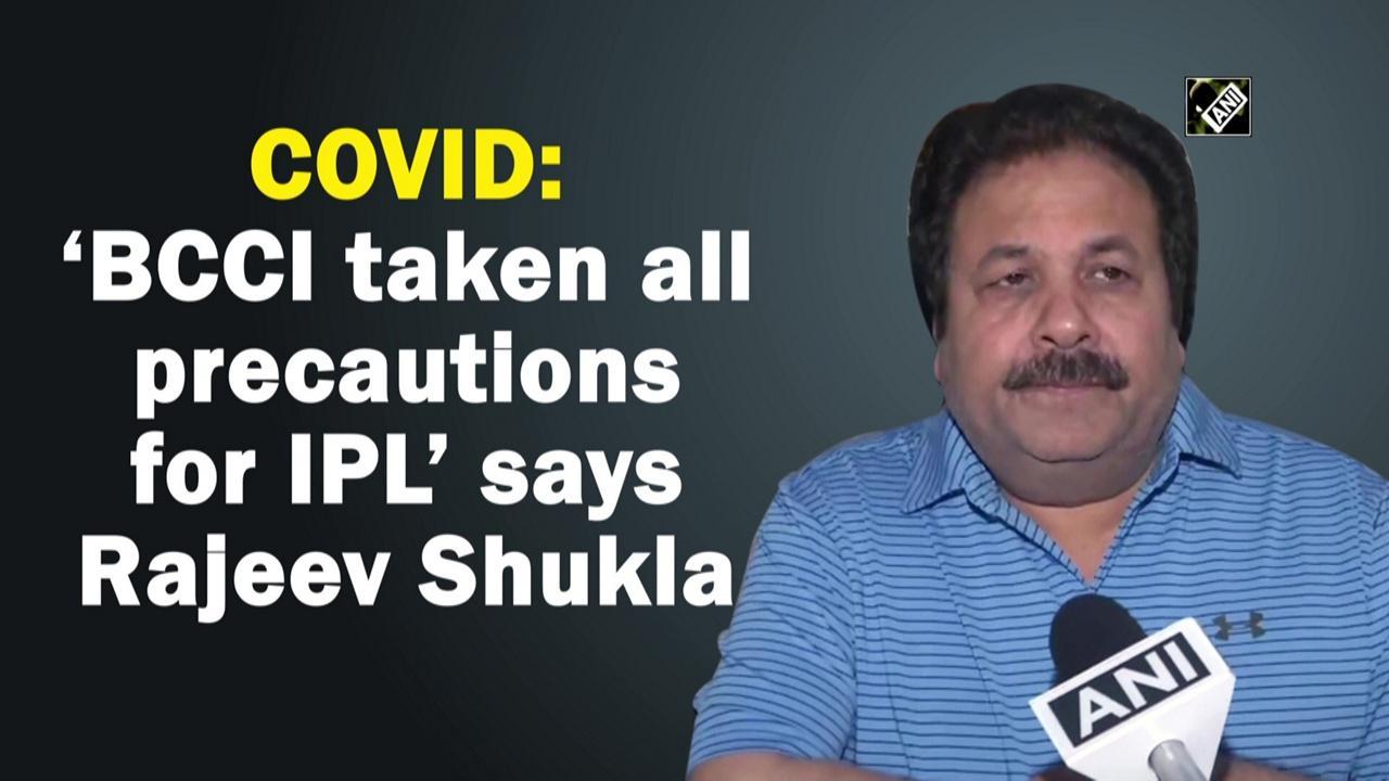 COVID: 'BCCI taken all precautions for IPL' says Rajeev Shukla