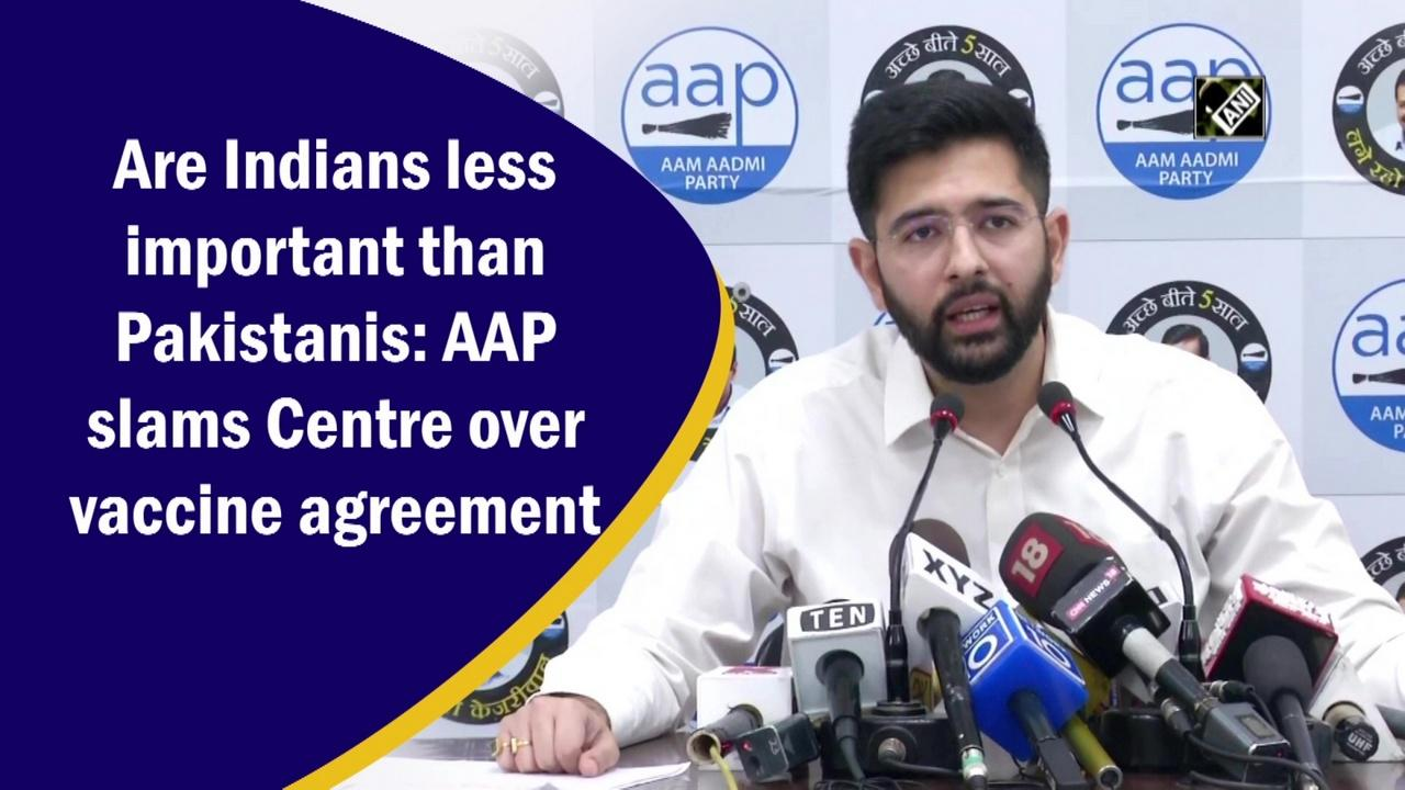 Are Indians less important than Pakistanis: AAP slams Centre over vaccine agreement