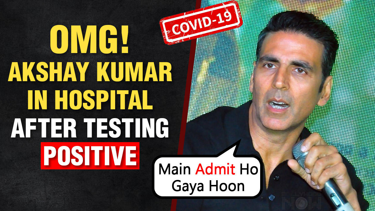 Akshay Kumar Hospitalized After Tested Positive For Covid 19
