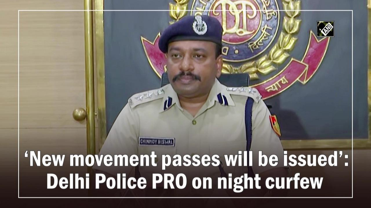 'New movement passes will be issued': Delhi Police PRO on night curfew