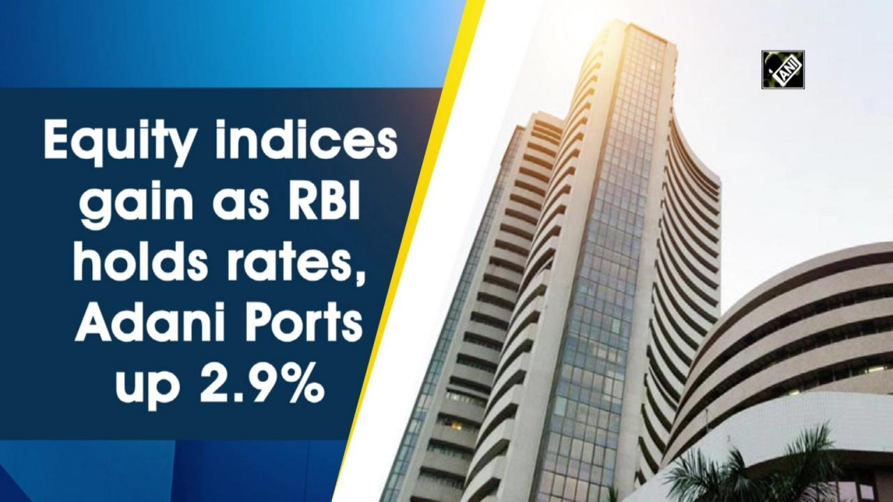 Equity indices gain as RBI holds rates, Adani Ports up 2.9%