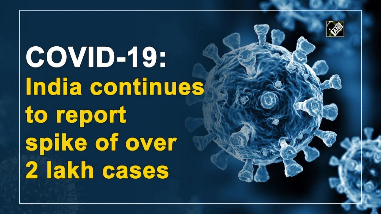 COVID-19: India continues to report spike of over 2 lakh cases