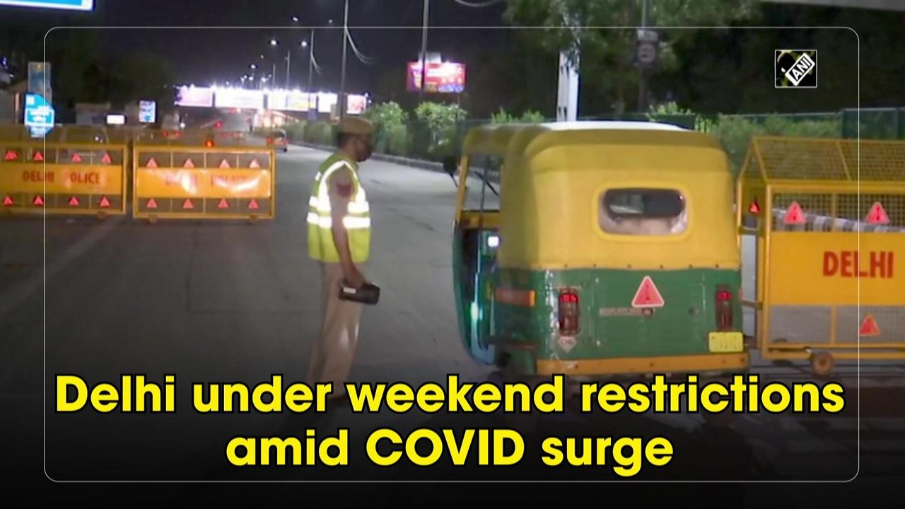 Delhi under weekend restrictions amid COVID surge