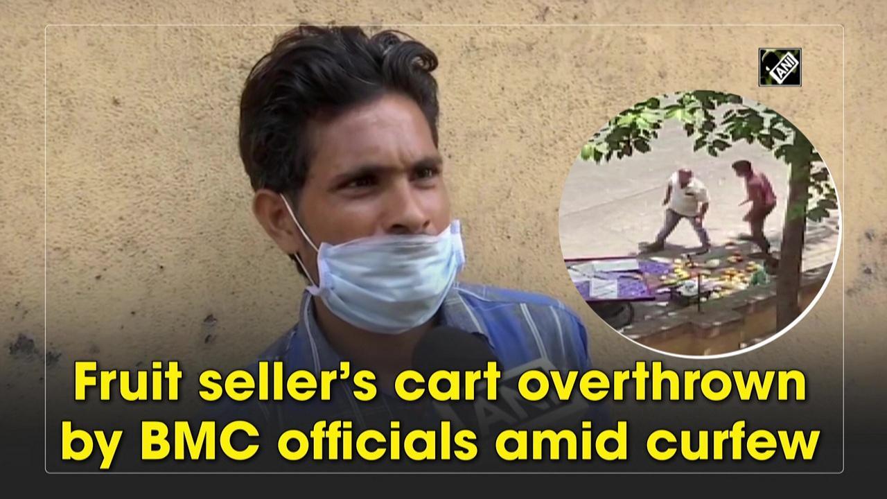 Fruit seller's cart overthrown by BMC officials amid curfew