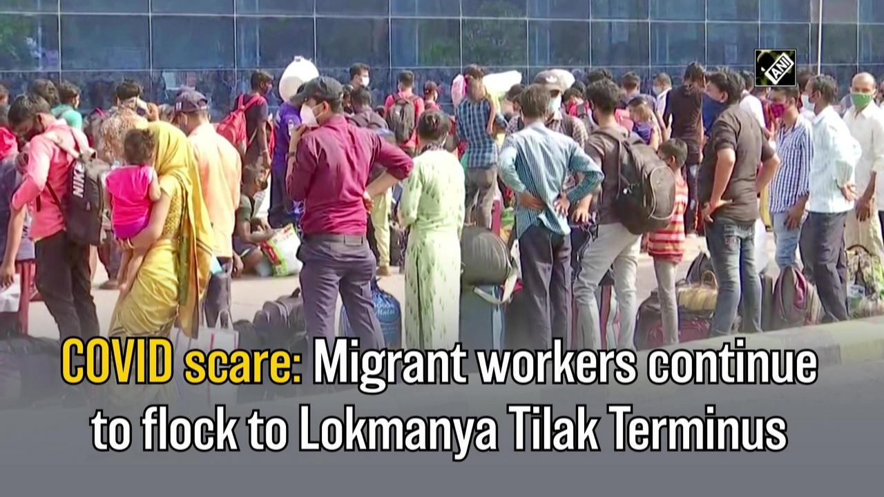 COVID scare: Migrant workers continue to flock to Lokmanya Tilak Terminus