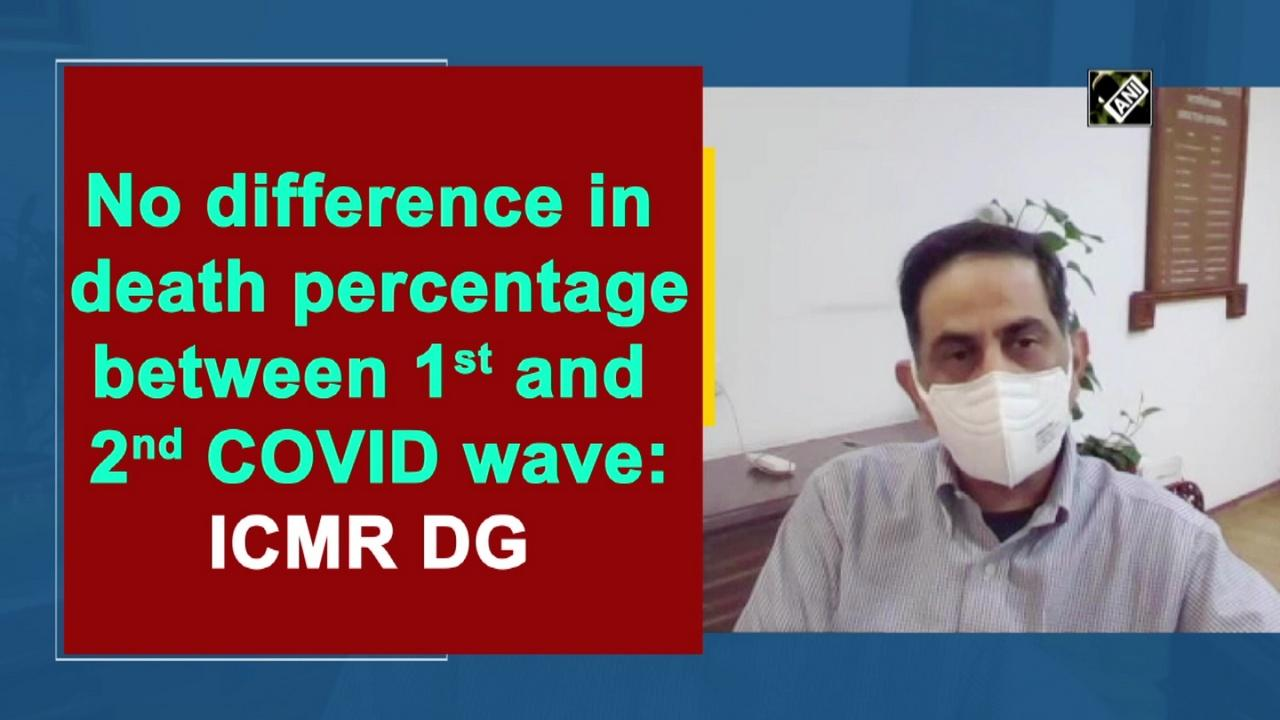 No difference in death percentage between 1st and 2nd COVID wave: ICMR DG