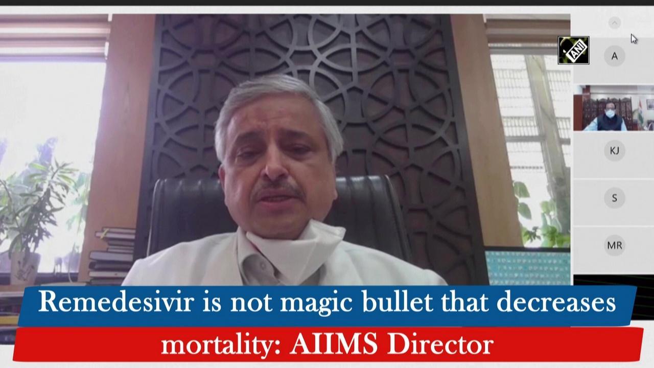 Remedesivir is not magic bullet that decreases mortality: AIIMS Director