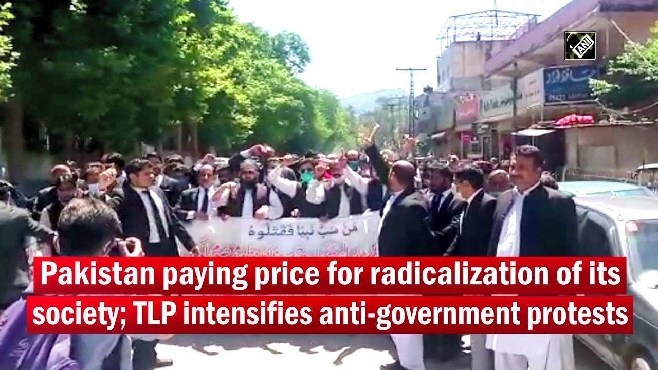 Pakistan paying price for radicalization of its society; TLP intensifies anti-government protests