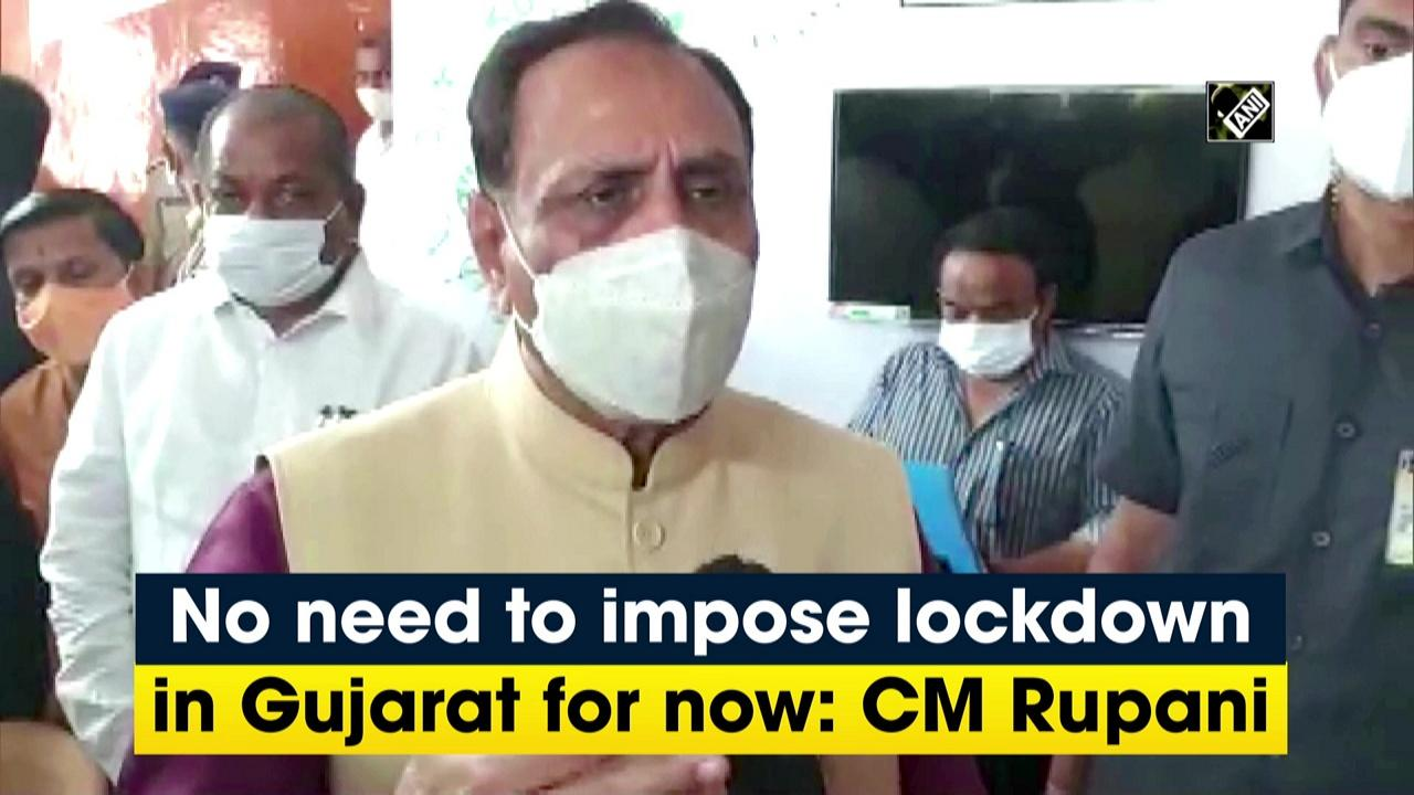 No need to impose lockdown in Gujarat for now: CM Rupani