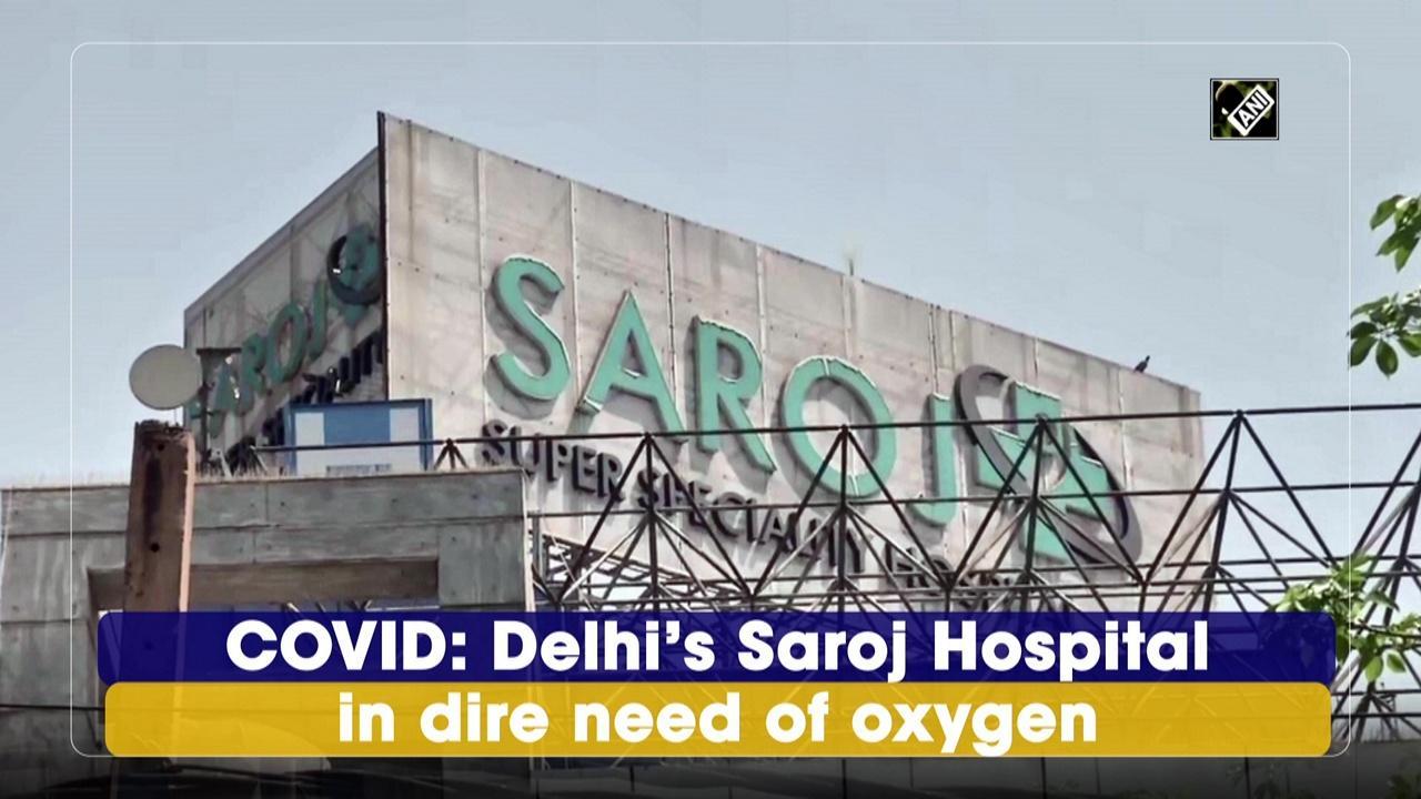 COVID: Delhi's Saroj Hospital in dire need of oxygen