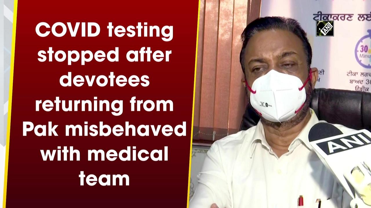 COVID testing stopped after devotees returning from Pak misbehaved with medical team