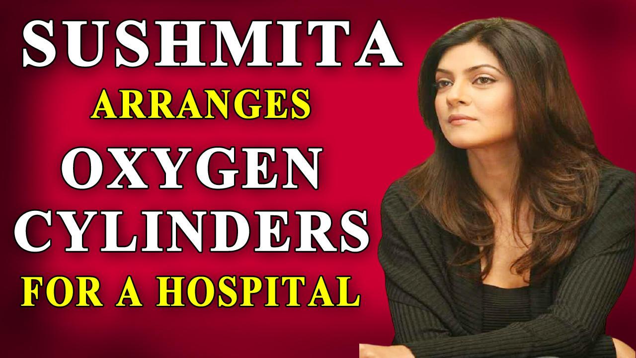 Sushmita Sen arranges oxygen cylinders, seeks netizens help to transfer from Mumbai
