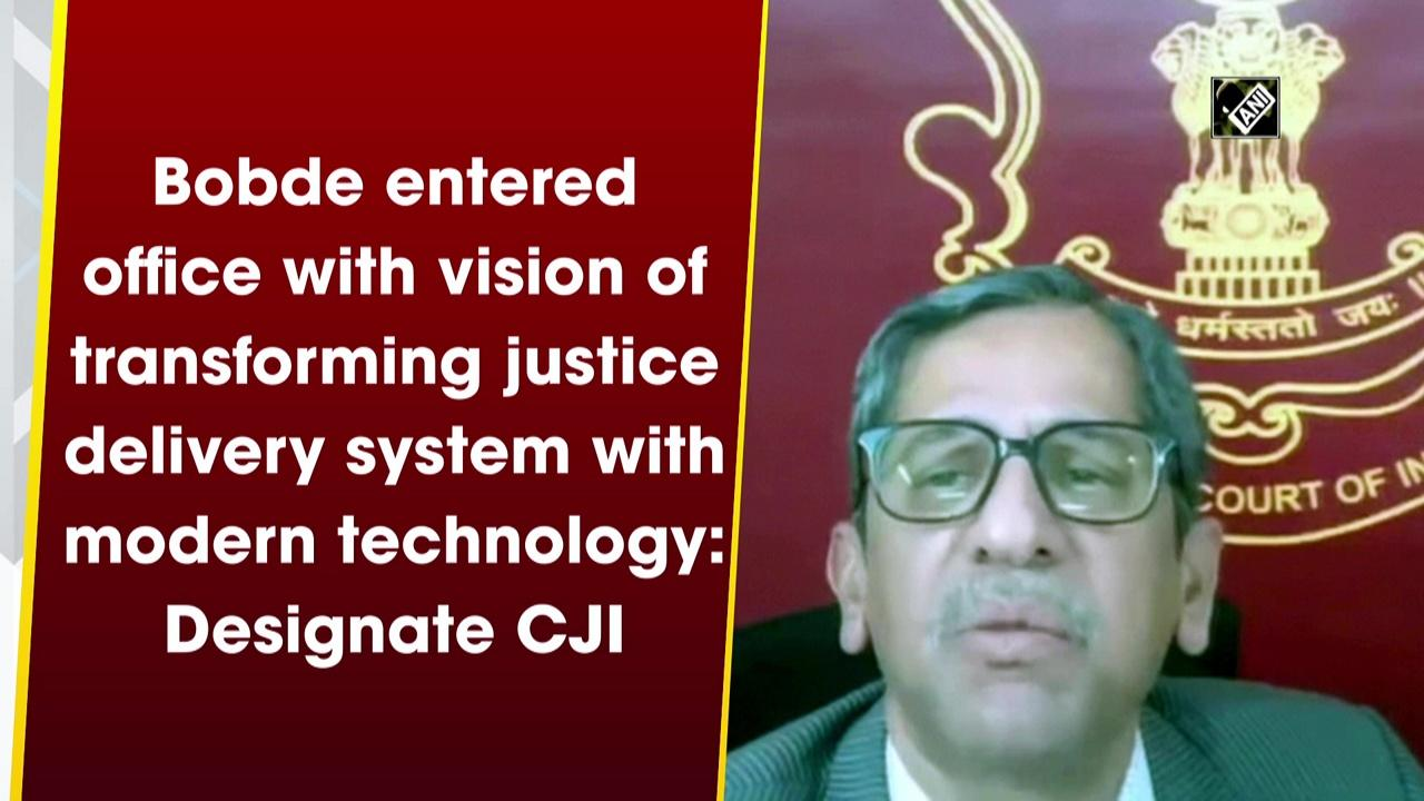 Bobde entered office with vision of transforming justice delivery system with modern technology: Designate CJI