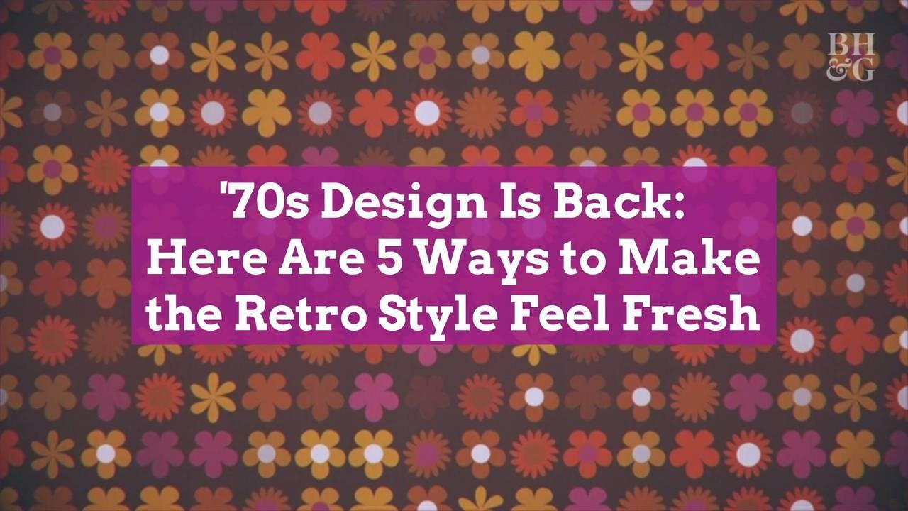 '70s Design Is Back: Here Are 5 Ways to Make the Retro Style Feel Fresh