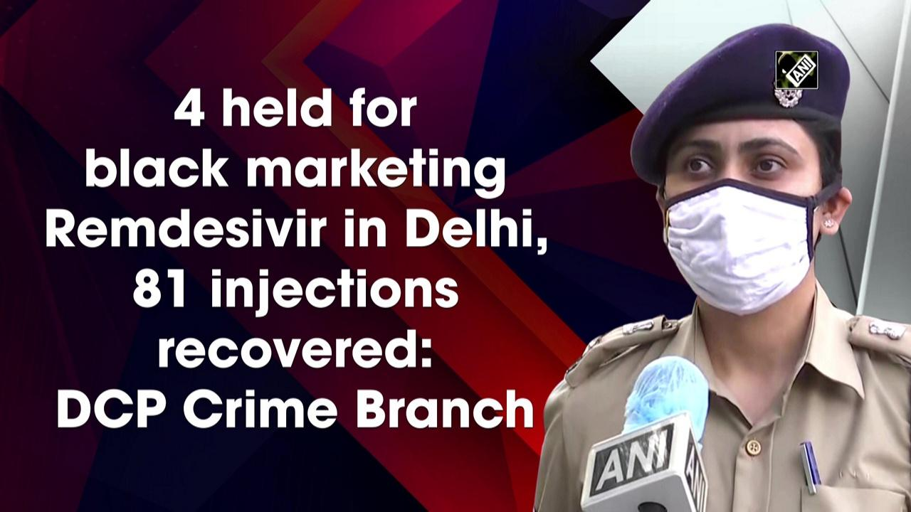 4 held for black marketing Remdesivir in Delhi, 81 injections recovered: DCP Crime Branch