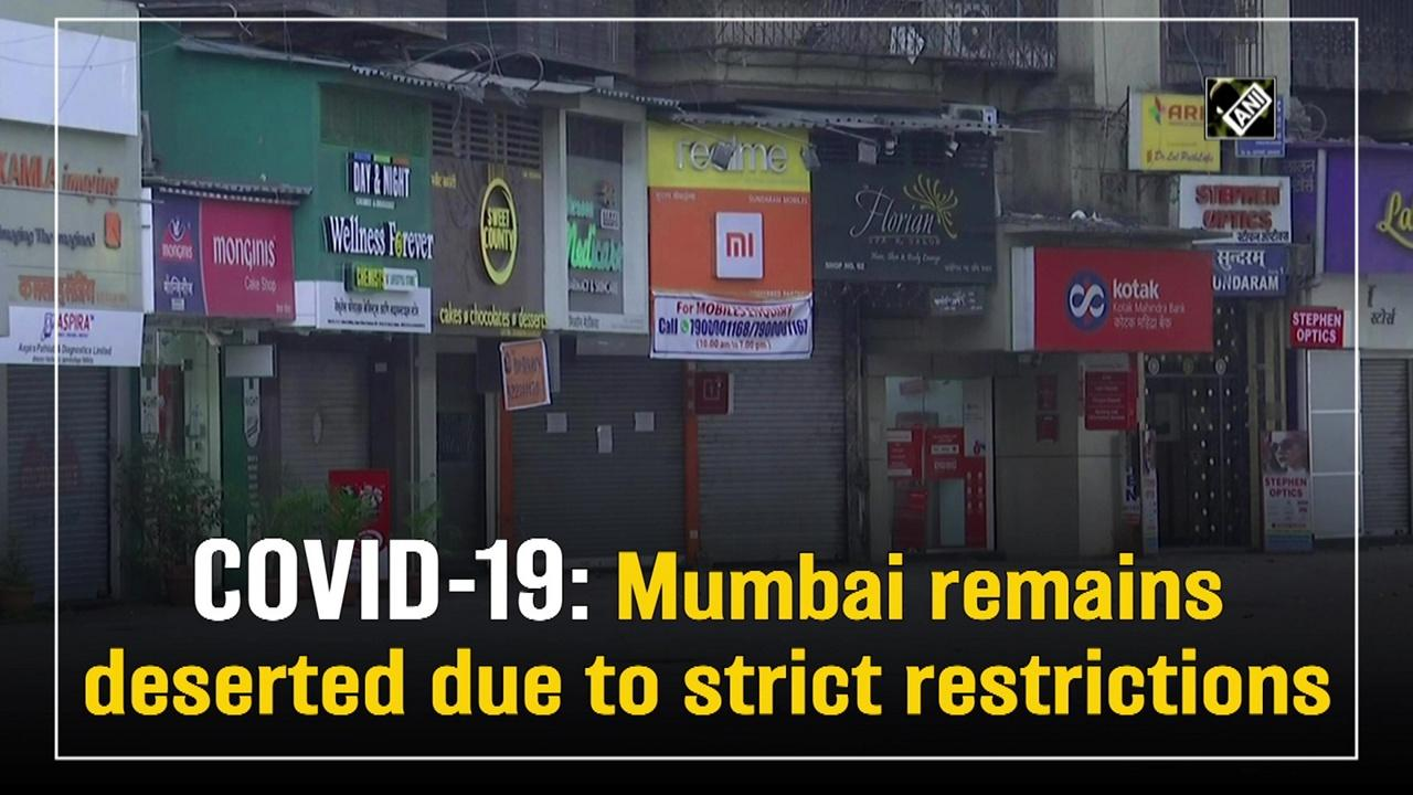 COVID-19: Mumbai remains deserted due to strict restrictions