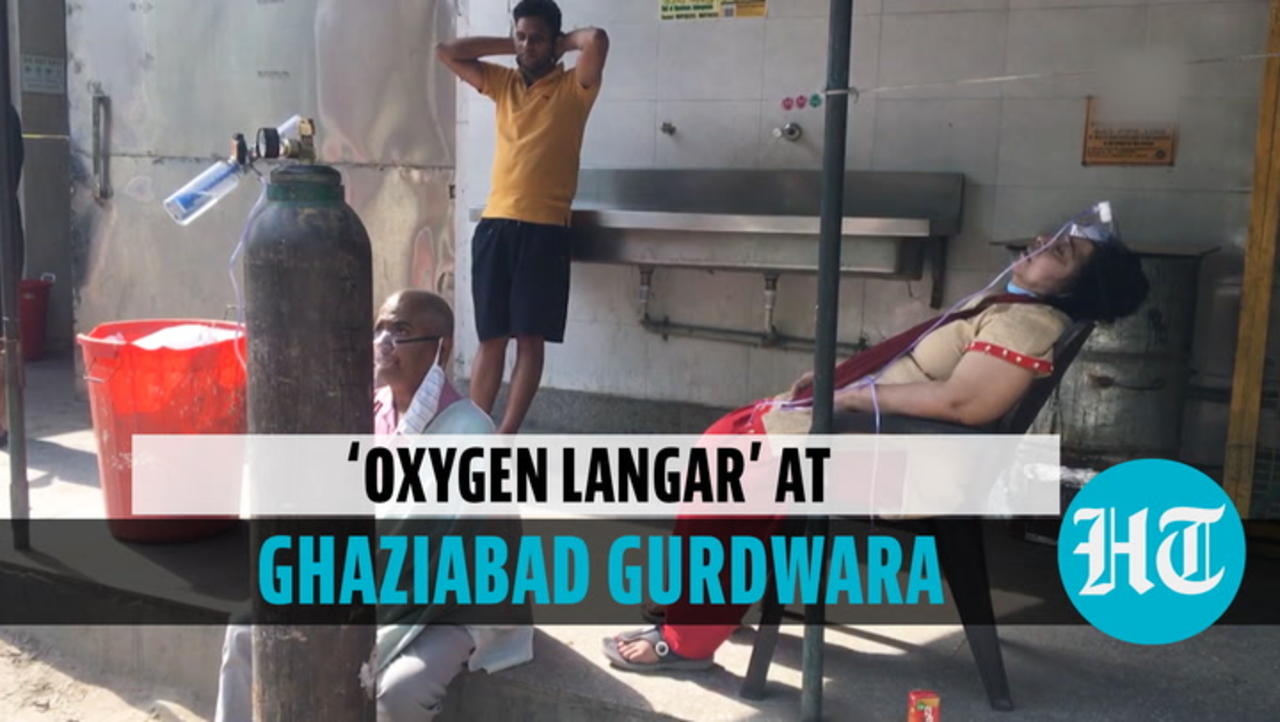 Watch: Ghaziabad gurdwara holds 'oxygen langar' for Covid patients amid shortage
