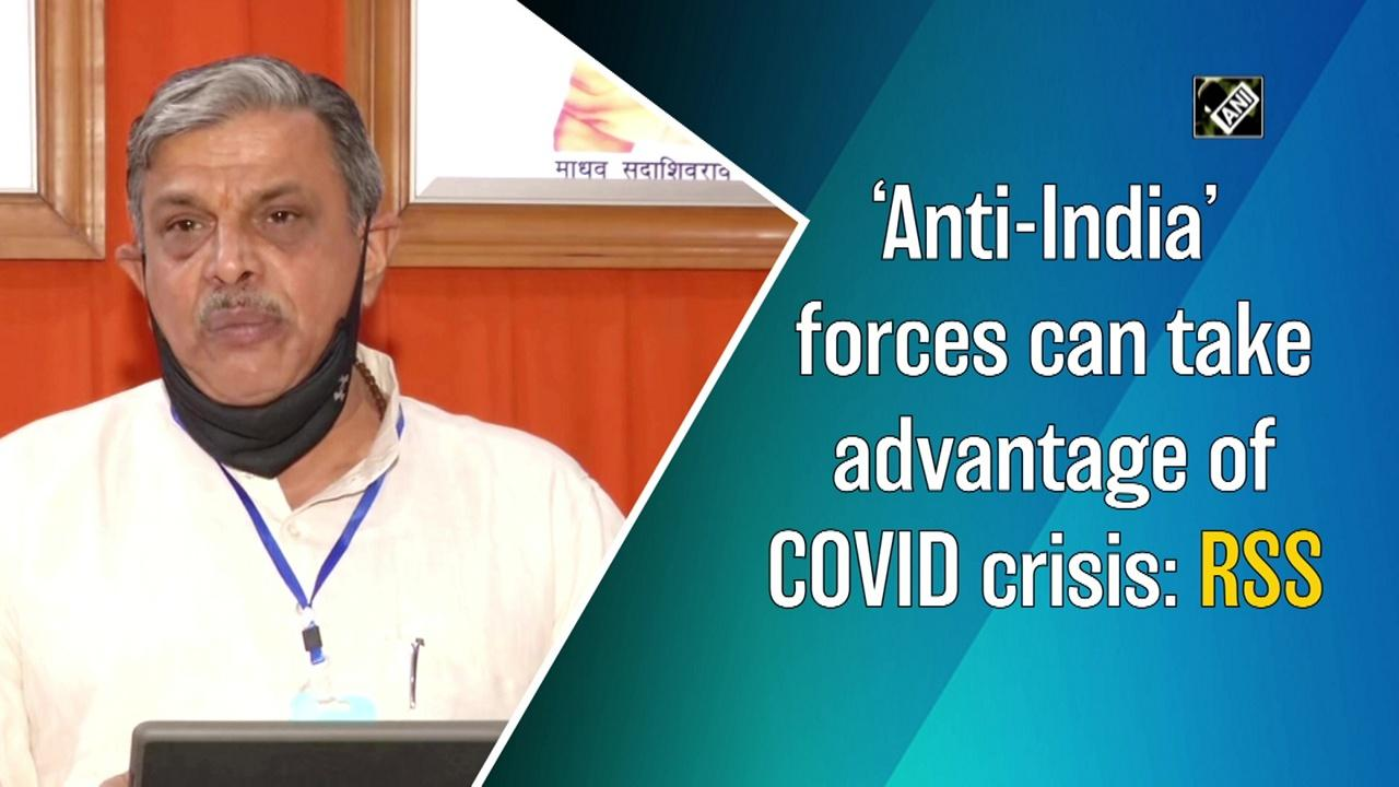 'Anti-India' forces can take advantage of COVID crisis: RSS