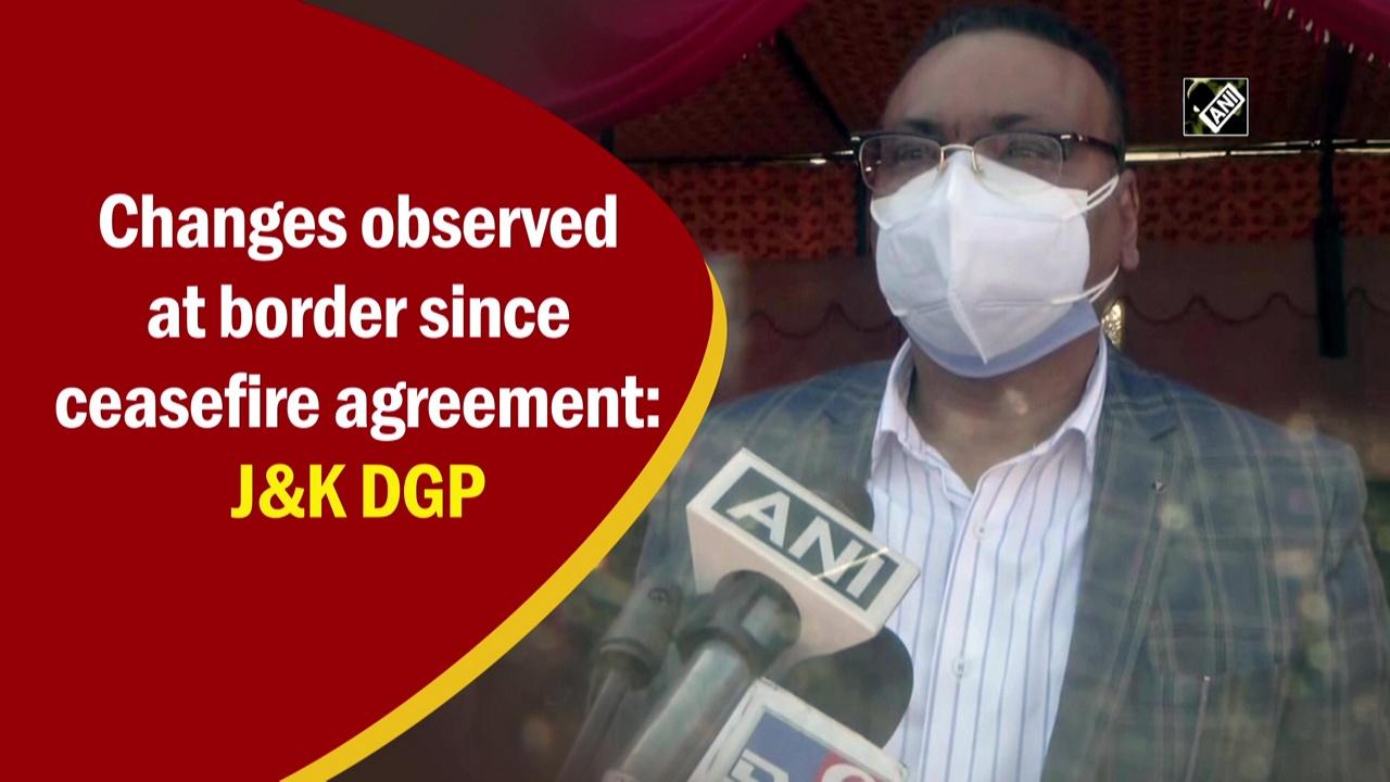 Changes observed at border since ceasefire agreement: JandK DGP