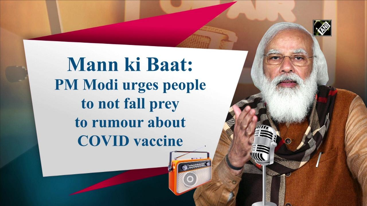 Mann ki Baat: PM Modi urges people to not fall prey to rumour about COVID vaccine