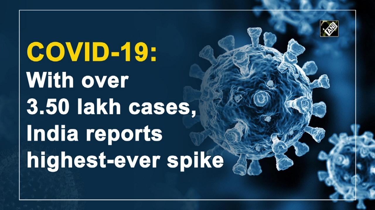 COVID-19: With over 3.50 lakh cases, India reports highest-ever spike