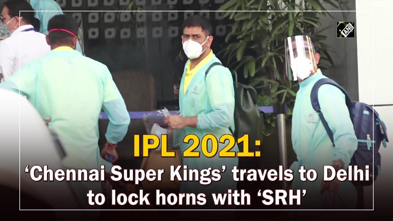 IPL 2021: 'Chennai Super Kings' travels to Delhi to lock horns with 'SRH'