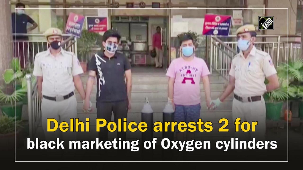 Delhi Police arrests 2 for black marketing of Oxygen cylinders