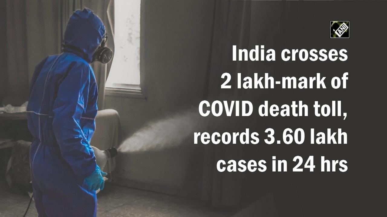 India crosses 2 lakh-mark of COVID death toll, records 3.60 lakh cases in 24 hrs