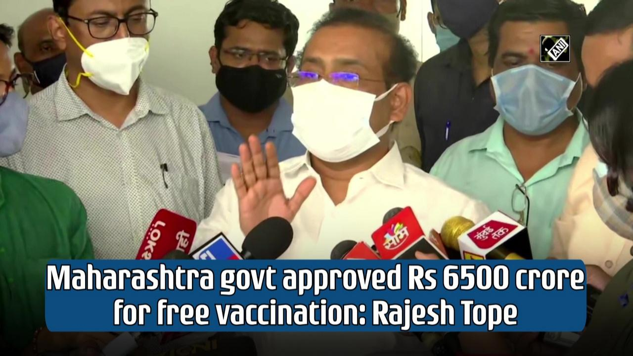 Maharashtra govt approved Rs 6500 crore for free vaccination: Rajesh Tope