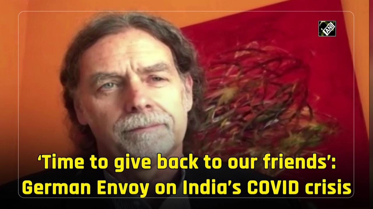 'Time to give back to our friends': German Envoy on India's COVID crisis