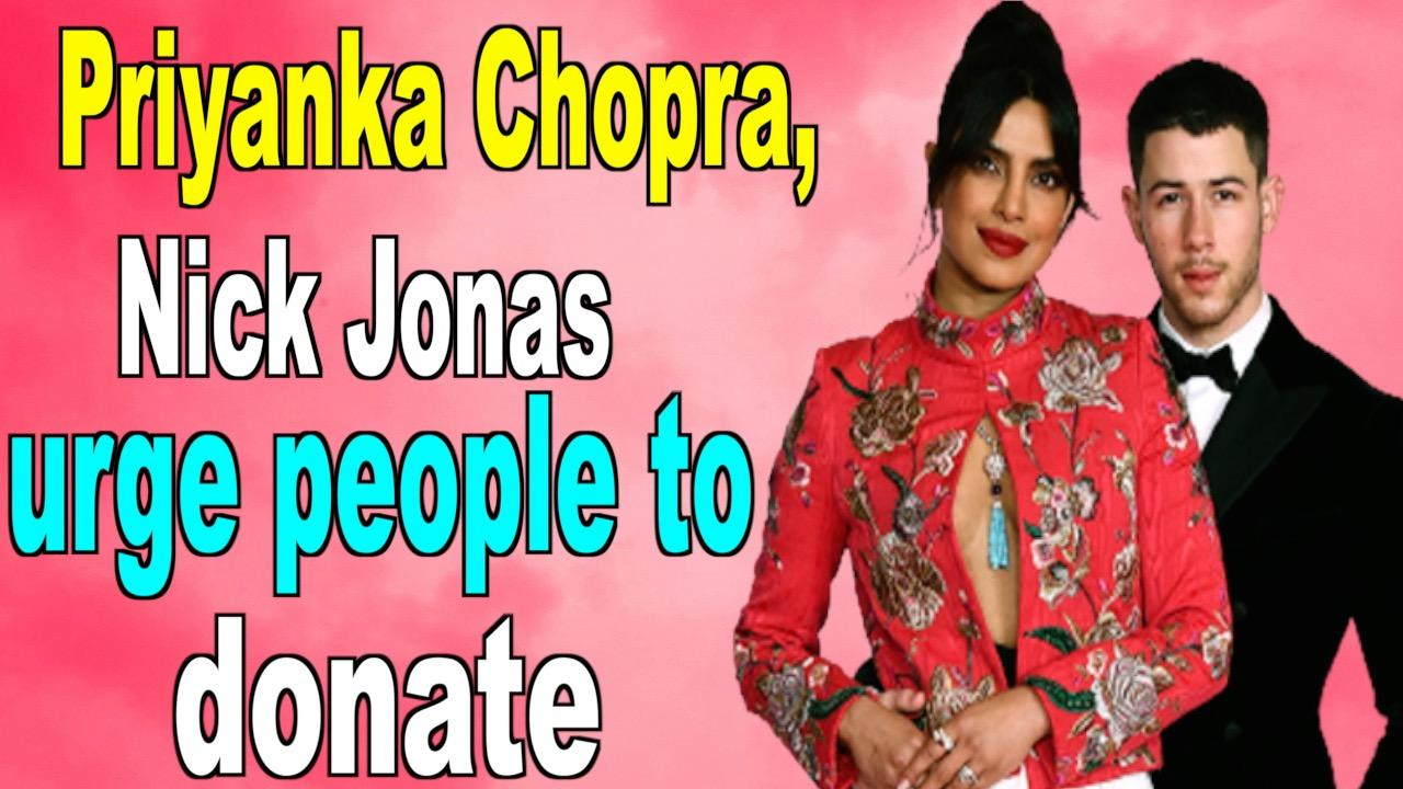 Priyanka Chopra, Nick Jonas urge people to donate as India battles Covid-19