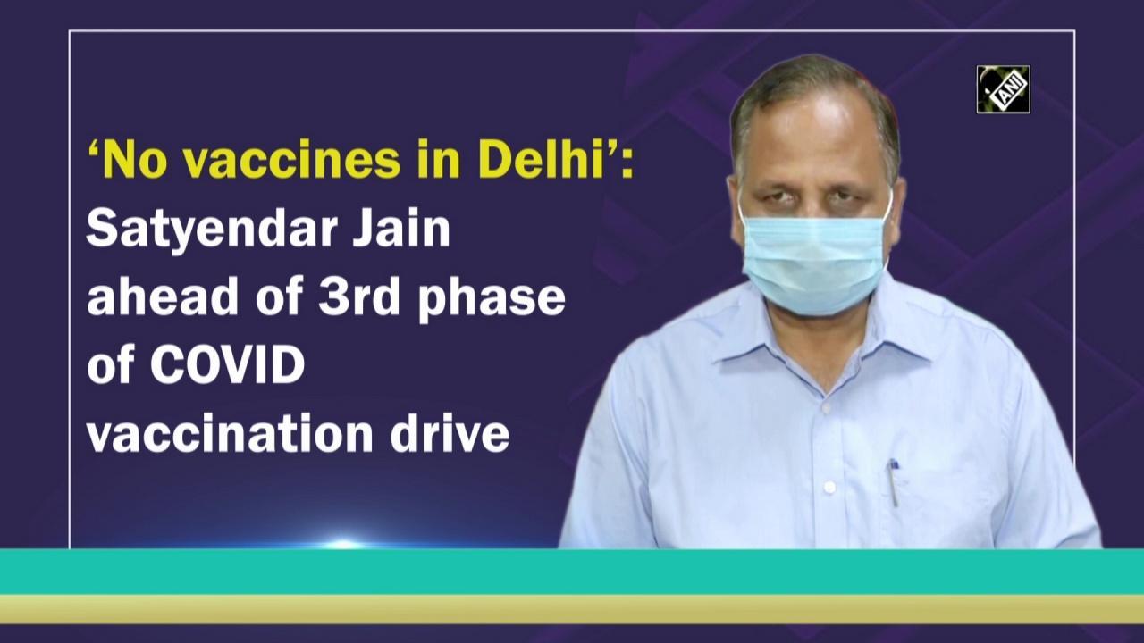 'No vaccines in Delhi': Satyendar Jain ahead of 3rd phase of COVID vaccination drive