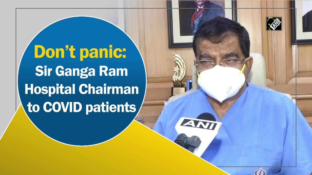 Don't panic: Sir Ganga Ram Hospital Chairman to COVID patients
