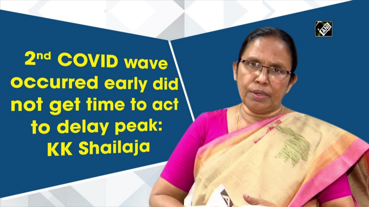 2nd COVID wave occurred early, didn't get time to act to delay peak: KK Shailaja
