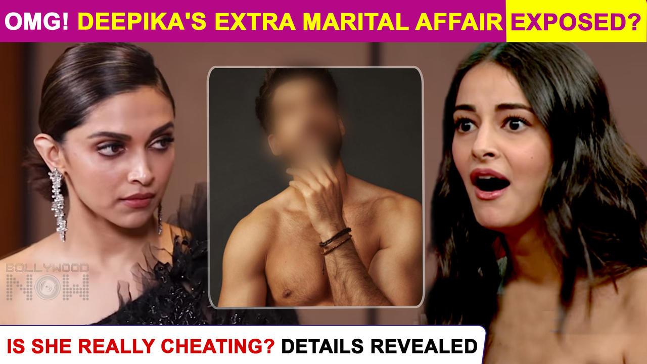 Shocking   Deepika Padukone's Extra Marital Affair With Ananya Panday's BF ?