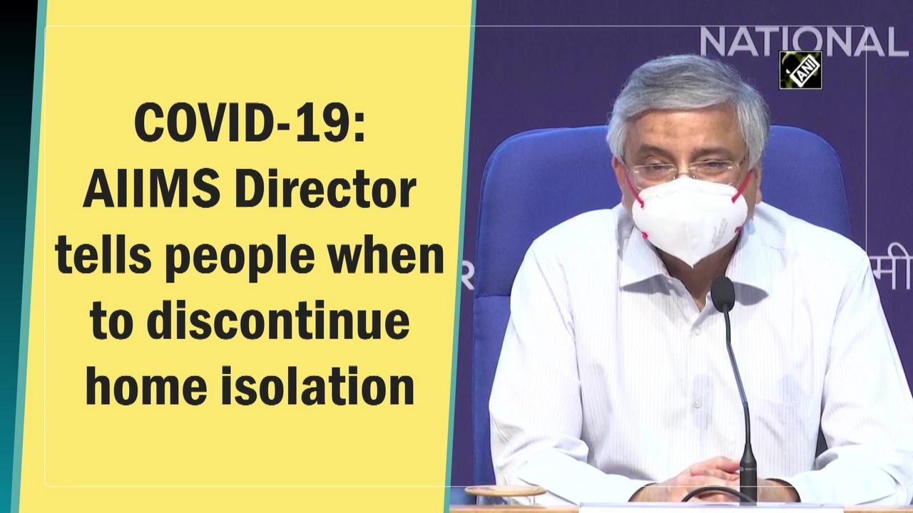 COVID-19: AIIMS Director tells people when to discontinue home isolation