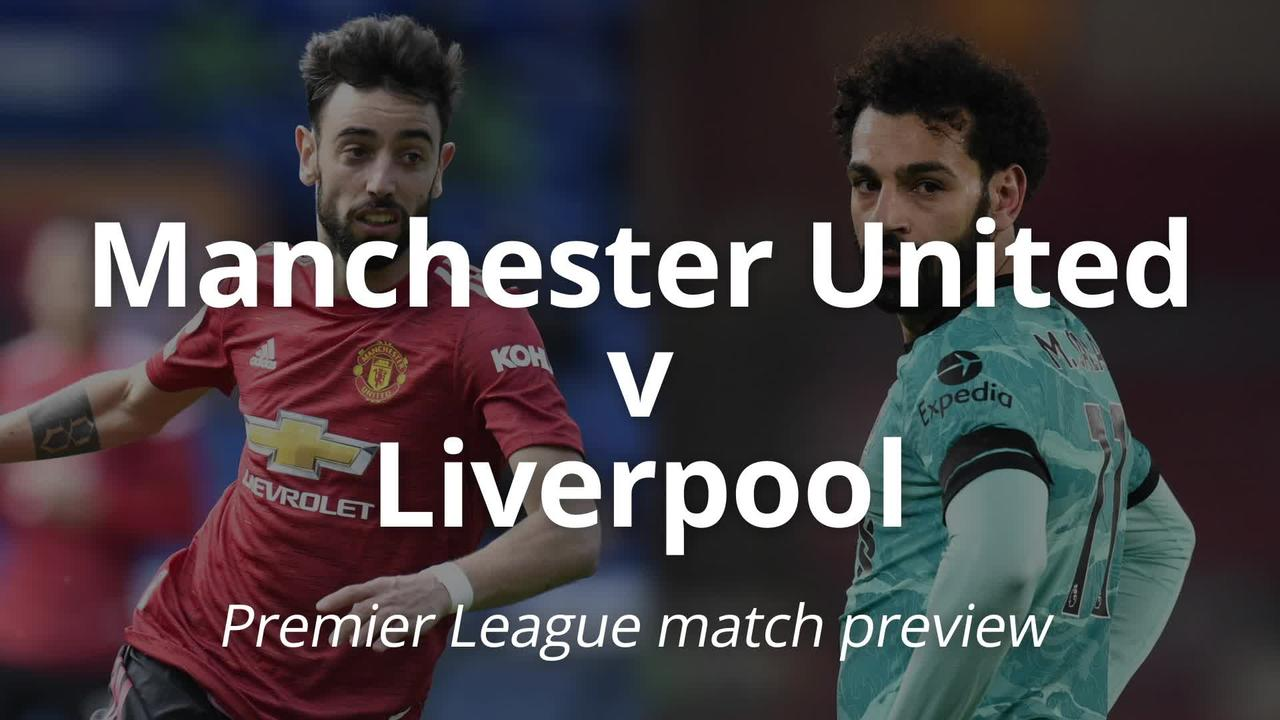 Premier League match preview: Manchester United v Liverpool