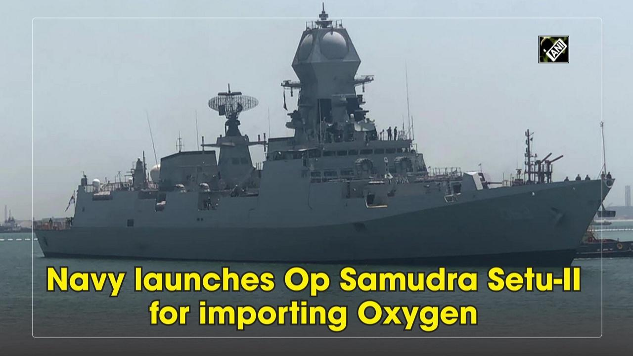 Navy launches Op Samudra Setu-II for importing Oxygen