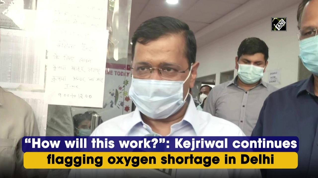 'How will this work?': Kejriwal continues flagging oxygen shortage in Delhi