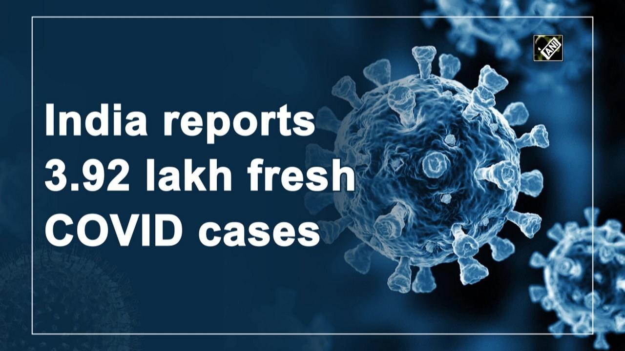 India reports 3.92 lakh fresh COVID cases