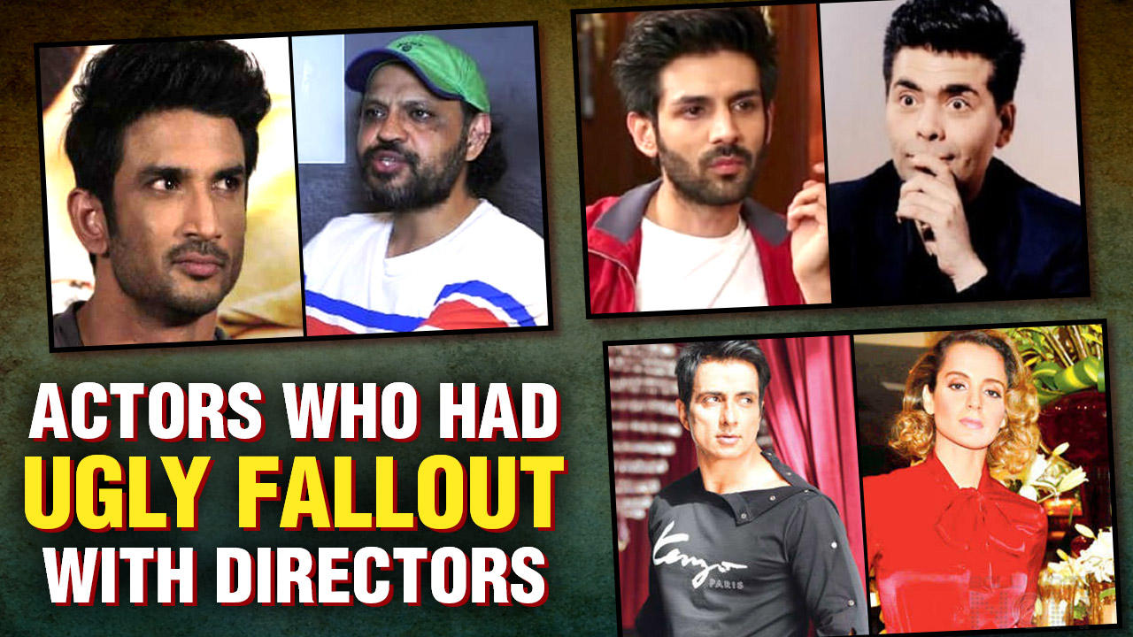Kartik - Karan, Sonu - Kangana, Sushant - Robbie Grewal | Actors Who Had Ugly Fallout With Directors