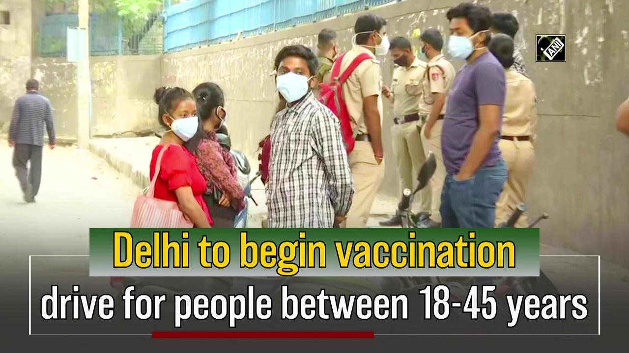 Delhi to begin vaccination drive for people between 18-45 years