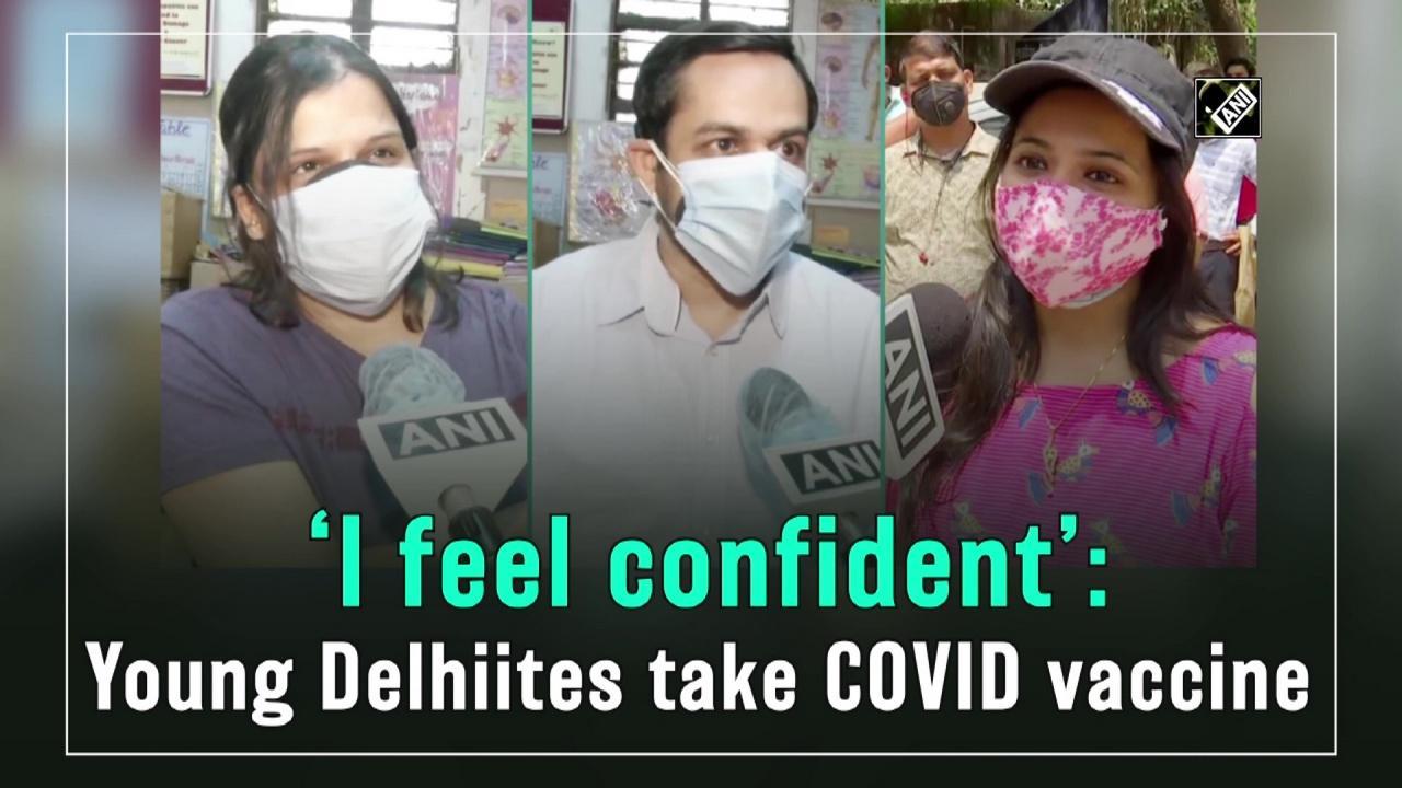 'I feel confident': Young Delhiites take COVID vaccine