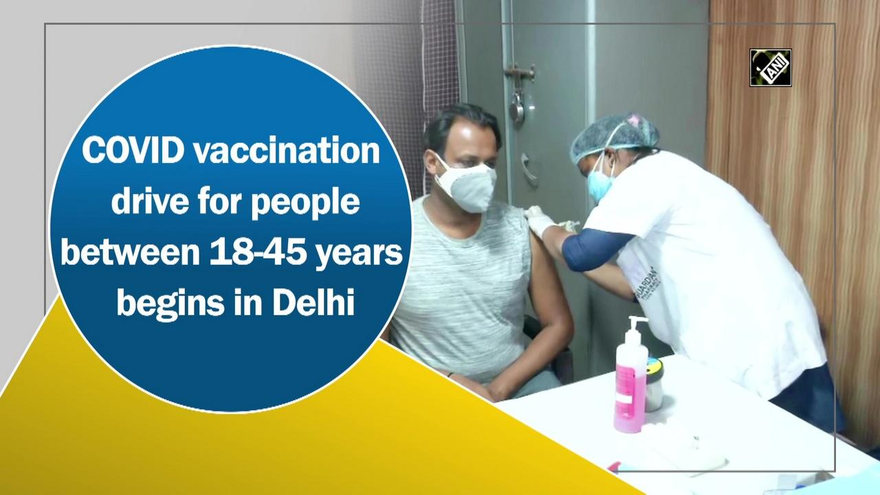COVID vaccination drive for people between 18-45 years begins in Delhi