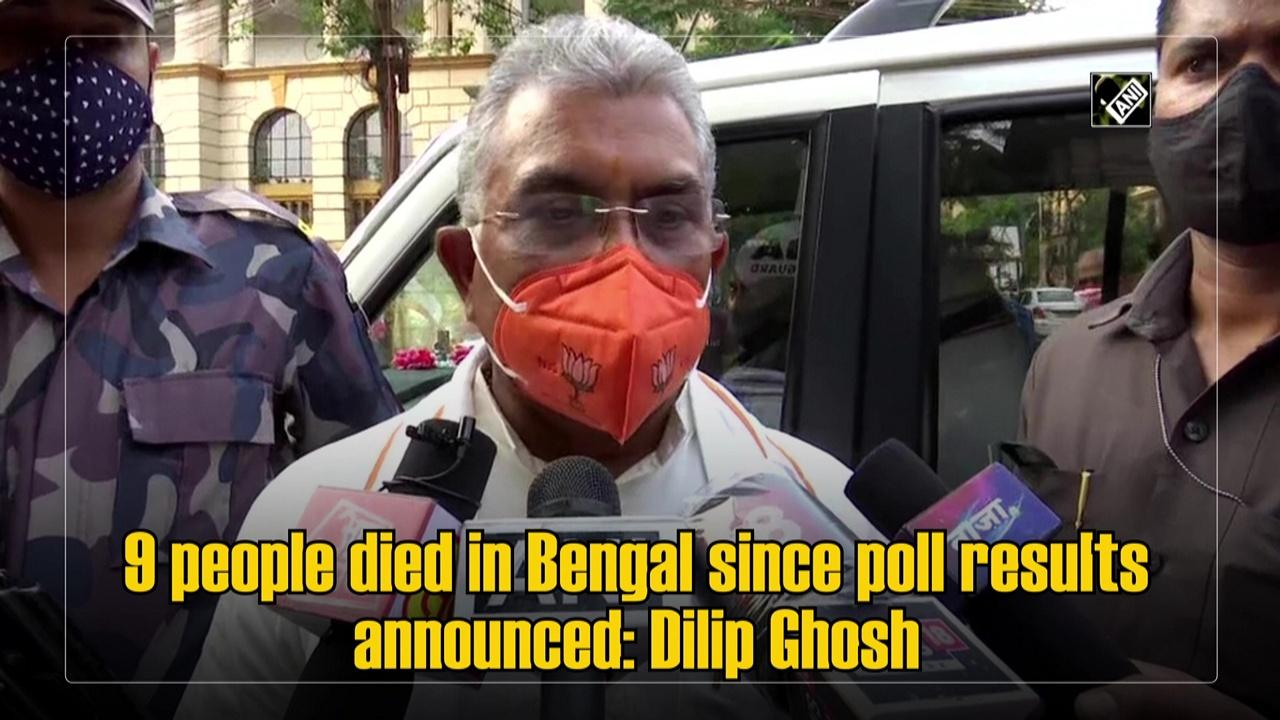 9 people died in Bengal since poll results announced: Dilip Ghosh