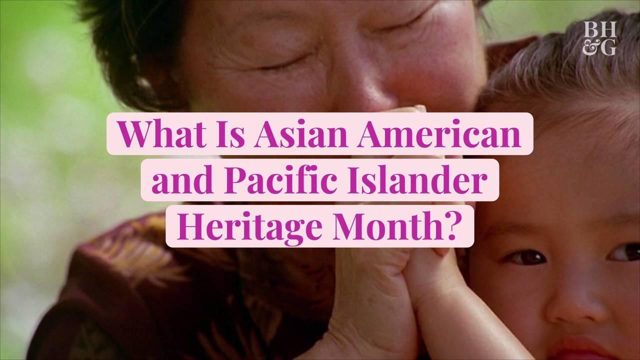 What Is Asian American and Pacific Islander Heritage Month? And How You Can Celebrate This
